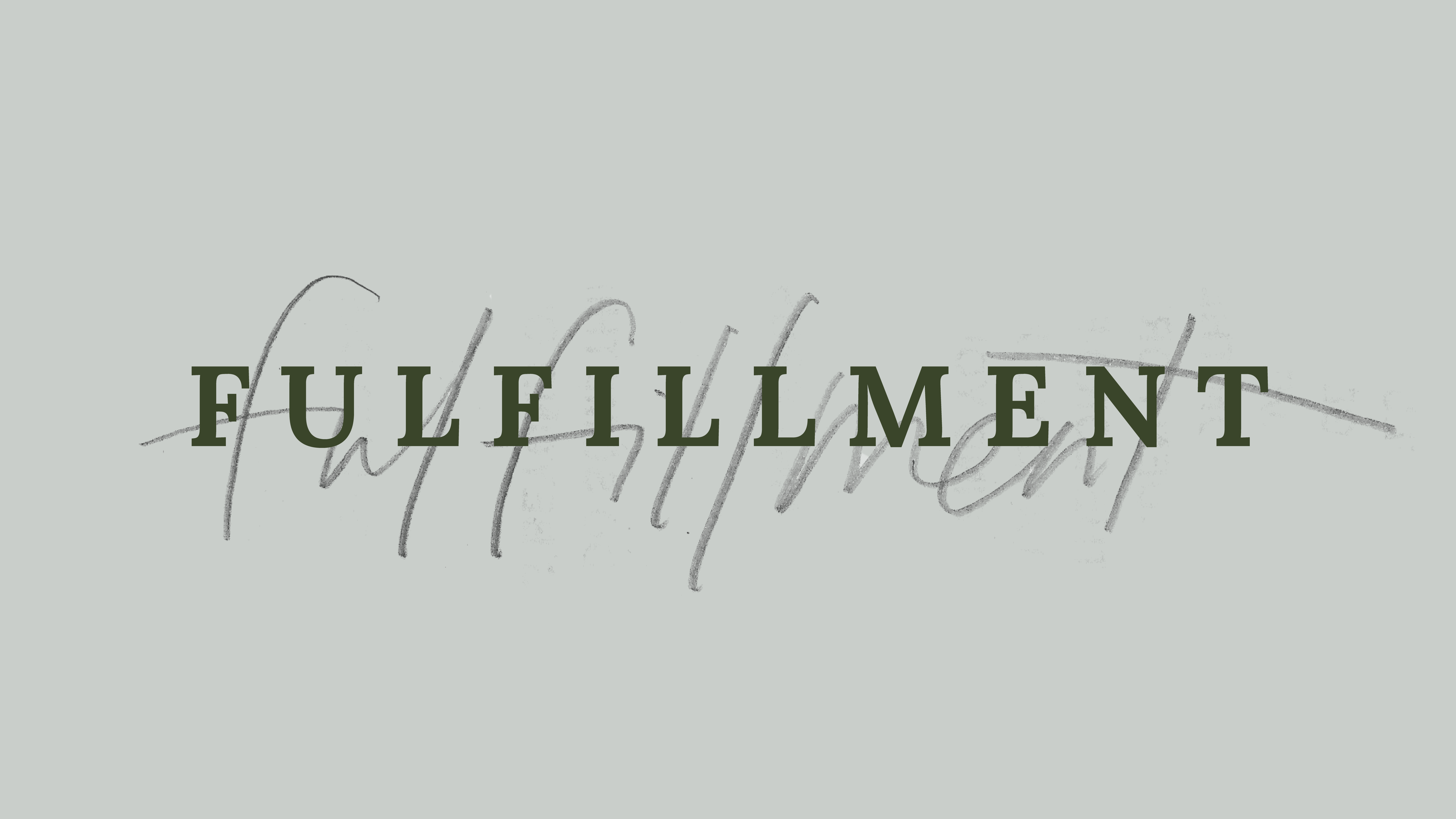 Fulfillment Takes Place Through His Gift