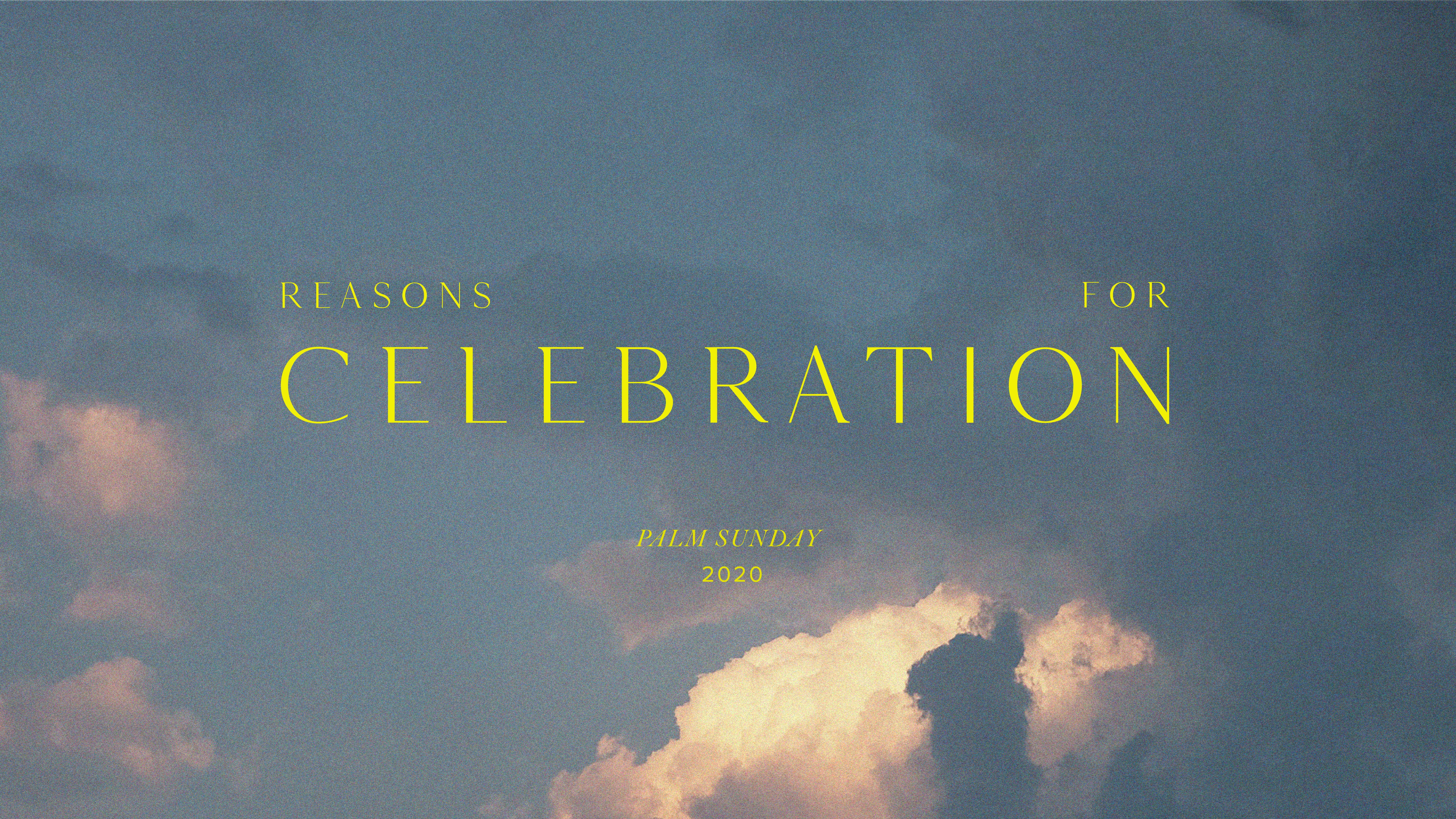Reasons for Celebration (Palm Sunday)