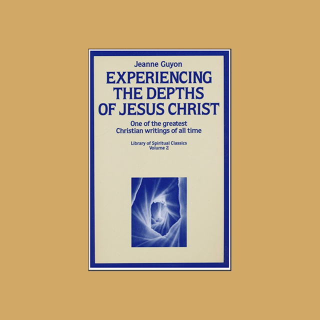 Experiencing the Depths of Jesus Christ - Madame Guyon