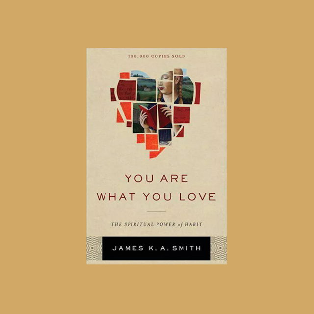 You Are What You Love - James K.A. Smith